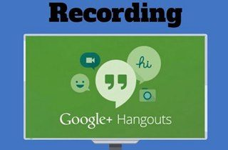 How to Record Google Hangout Meetings and Calls