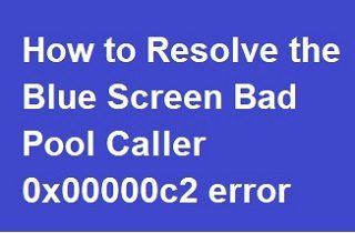 How to Resolve the Bad Pool Caller 0x00000c2 Error