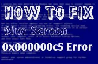 How to Tackle The Blue Screen 0x000000c5 Error