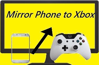 4 Reliable Ways to Mirror Smartphone to Xbox One