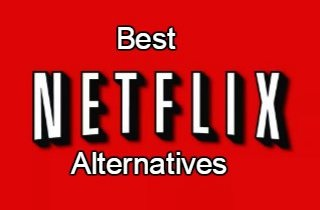 Top 12 Netflix Alternatives for Movie and TV Show Streaming