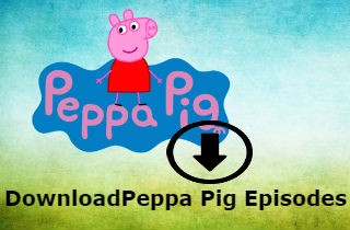 4 Ways to Download Peppa Pig Full Episodes