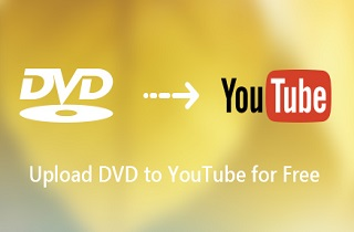 Learn the Ways to Convert and Upload DVD to YouTube