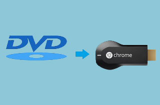How to Convert DVD to Chromecast Compatible Formats
