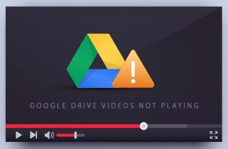 How to Fix Google Drive Videos Cannot be Played Problem