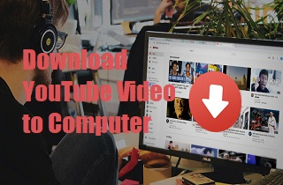 Feasible Walkthrough on How to Download from YouTube to PC