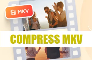 A Detailed Guideline on How to Compress MKV File
