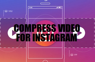 How to Reduce Video Size for Instagram