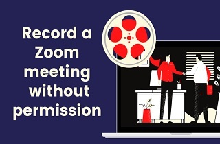 How to Record Zoom Meeting without Host Permission (Ultimate Guide)