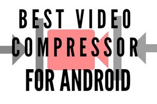 10 Best Free Video Compressor Apps for Android in 2021
