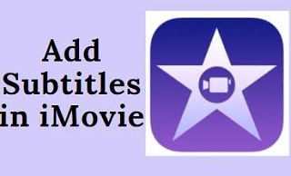 The Reliable and Detailed Guide How to Add Subtitles in iMovie