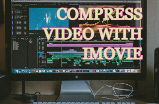 Best Solutions on How to Compress a Video in iMovie
